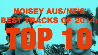 Noisey Aus/Nz's Best Tracks Of 2014: Top 10