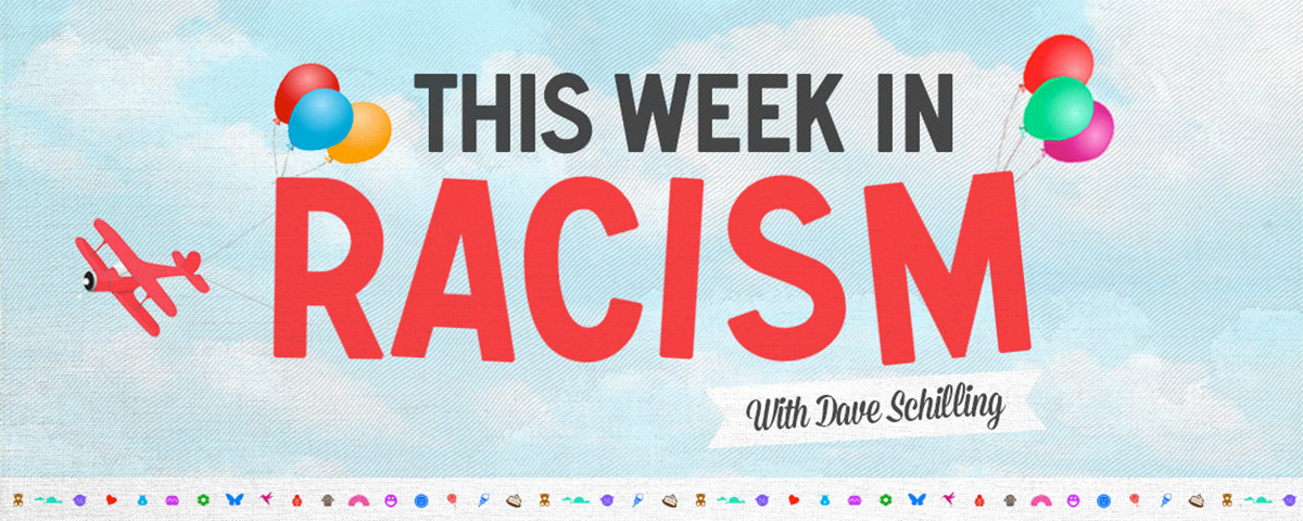 This Week in Racism